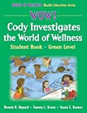 img - for Wow! Cody Investigates the World of Wellns:Stdnt Bk-Grn Lvl-Hrdbk: Student Book (World of Wellness Health Education Series) book / textbook / text book