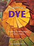 Prepared to Dye - Book : Dyeing Techniques for Fiber Artists