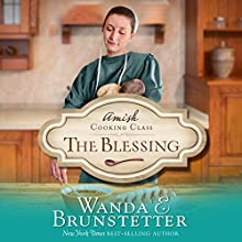 The Blessing: The Amish Cooking Class, Book 2 Audiobook by Wanda E. Brunstetter Narrated by Rebecca Gallagher