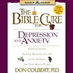 The Bible Cure for Depression and Anxiety: Ancient Truths, Natural Remedies and the Latest Findings for Your Health Today (       UNABRIDGED) by Don Colbert