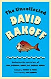 img - for The Uncollected David Rakoff: Including the entire text of Love, Dishonor, Marry, Die, Cherish, Perish (An Anchor Books Original) book / textbook / text book