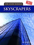 img - for The Story Behind Skyscrapers (True Stories) book / textbook / text book