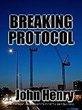 Breaking Protocol (Joe Flanagan Series Book 1)