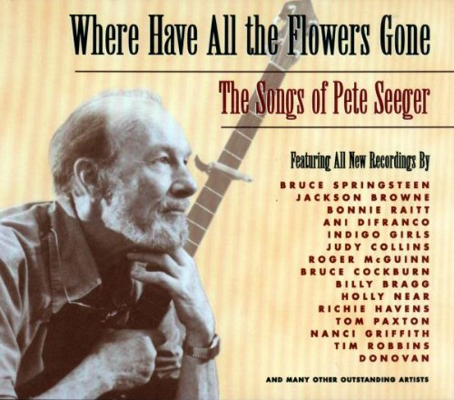 Where have all the flowers gone : The songs of Pete Seeger
