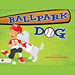 Ballpark Dog | Michael Ray Palmer