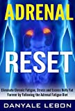 Adrenal Fatigue: Adrenal Reset: Eliminate Chronic Fatigue, Stress and Excess Belly Fat Forever by Following the Adrenal Fatigue Diet (Adrenal Reset Diet for Stress Relief, Weight Loss, and Energy)