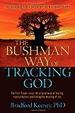 The Bushman Way of Tracking God: The Original Spirituality of the Kalahari People