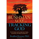 "The Bushman Way of Tracking God: The Original Spirituality of the Kalahari Peoplevon ""Bradford P. Keeney"""
