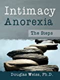 Intimacy Anorexia: The Steps (188129224X) by Douglas Weiss, Ph.D.