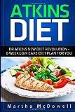 Atkins Diet: Dr. Atkins New Diet Revolution - 6 Week Low Carb Diet Plan for You (Atkins Diet Book, Low Carb Cookbook, Atkins Diet Cookbook, High Protein Cookbook, New Atkins Diet)