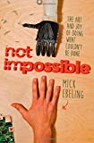 img - for Not Impossible: How a Paralyzed Artist and a Team of Mad Scientists Taught Me How to Change the World book / textbook / text book