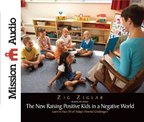 New Raising Positive Kids in a Negative World, by Zig Ziglar