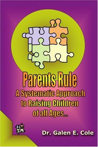 Parents Rule: A Systematic Approach to Raising Children of All Ages