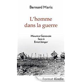 L'homme dans la guerre : Maurice Genevoix face � Ernst J�nger (Documents Fran�ais)