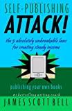 Self Publishing Attack!: The 5 Absolutely Unbreakable Laws for Creating Steady Income Publishing Your Own Books (0910355037) by Bell, James Scott