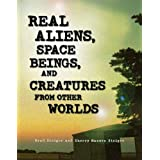 Real Aliens, Space Beings, and Creatures from Other Worldsby Brad Steiger