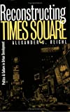 img - for Reconstructing Times Square: Politics and Culture in Urban Development (Studies in Government & Public Policy) by Alexander J. Reichl (1999-05-06) book / textbook / text book