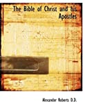 The Bible of Christ and his Apostles (1115802828) by Roberts, Alexander
