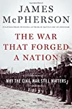 img - for The War That Forged a Nation: Why the Civil War Still Matters book / textbook / text book
