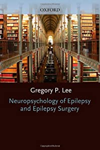 Neuropsychology of Epilepsy and Epilepsy Surgery (Oxford Workshop Series: American Academy of Clinical Neuropsychology)
