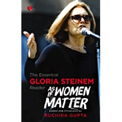 As if Women Matter: The Essential Gloria Steinem Reader