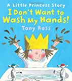 Tony Ross I Don't Want to Wash My Hands! (Little Princess)