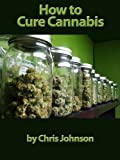 How to Cure Cannabis: Get Medical Grade Cannabis Today