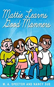Mattie Learns GOOD Manners! (For 4-8 Year Olds Perfect For Story Time And Young Readers)