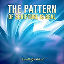 The Pattern of Scripture Is Real | Livre audio Auteur(s) : Neville Goddard Narrateur(s) : Andrew Morantz