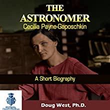 The Astronomer Cecilia Payne-Gaposchkin - A Short Biography: 30 Minute Book, Series 6 (       UNABRIDGED) by Doug West Narrated by Gregory Diehl
