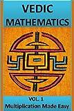Vedic Mathematics Vol.1: Multiplication Made Easy