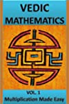 Vedic Mathematics Vol.1: Multiplicati...