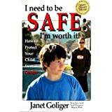 I Need to be SAFE: I'm Worth It! ~ Janet Goliger