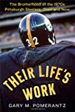 Their Lifes Work: The Brotherhood of the 1970s Pittsburgh Steelers, Then and Now