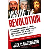 Inside the Revolution: How the Followers of Jihad, Jefferson & Jesus Are Battling to Dominate the Middle East and Transform ~ Joel C. Rosenberg