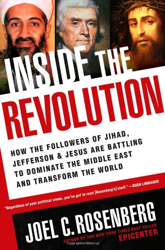 Inside the Revolution: How the Followers of Jihad, Jefferson & Jesus Are Battling to Dominate the Middle East and Tr