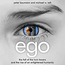 Ego: The Fall of the Twin Towers and the Rise of an Enlightened Humanity | Livre audio Auteur(s) : Peter Baumann, Michael W. Taft Narrateur(s) : Peter Baumann, Michael W. Taft