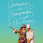Cinnamon and Gunpowder: A Novel | Eli Brown