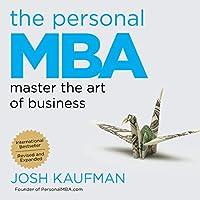 The Personal MBA: Master the Art of Business Hörbuch von Josh Kaufman Gesprochen von: Josh Kaufman