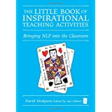 The Little Book of Inspirational Teaching Activities (Independent Thinking Series): Bringing NLP into the Classroomby David Hodgson