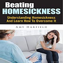 Beating Homesickness: Understanding Homesickness And Learn How To Overcome It (       UNABRIDGED) by Amy Harfield Narrated by Tessa Petersen
