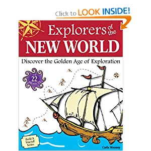 Explorers of the New World: Discover the Golden Age of Exploration with 22 Projects (Build It Yourself series)