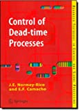 Control of Dead-time Processes (Advanced Textbooks in Control and Signal Processing) Julio E. Normey-Rico