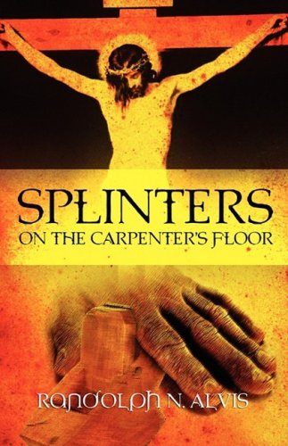 Book: Splinters On The Carpenter's Floor by Randolph N. Alvis