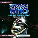 Doctor Who and the Giant Robot (       UNABRIDGED) by Terrance Dicks Narrated by Tom Baker