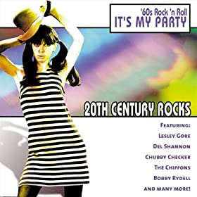 20th Century Rocks: 60's Rock 'n Roll - It's My Party