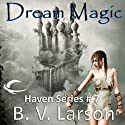 Dream Magic: Haven Series, Book 7 Audiobook by B. V. Larson Narrated by Mark Boyett
