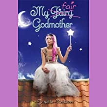 My Fair Godmother (       UNABRIDGED) by Janette Rallison Narrated by Gabrielle De Cuir