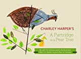 Charley Harper's a Partridge in a Pear Tree: An Old Christmas Carol Which Proves That It Is Better to Give Than to Receive