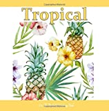 img - for Tropical: Adult Coloring Books Tropical with Beautiful Blooms, Birds and Tropical Waters of the Ocean; Coloring books ocean in al; Coloring Books for ... Books Beach in al; Beach Coloring Books in al book / textbook / text book